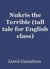 Nukris the Terrible (tall tale for English class)