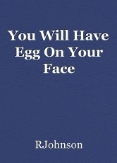 You Will Have Egg On Your Face