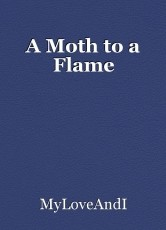 A Moth to a Flame