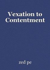 Vexation to Contentment