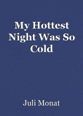 My Hottest Night Was So Cold