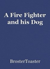 A Fire Fighter and his Dog