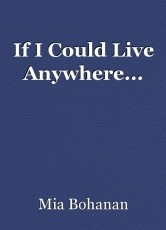 If I Could Live Anywhere...