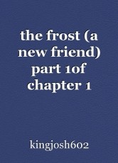 the frost (a new friend) part 1of chapter 1