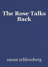 The Rose Talks Back