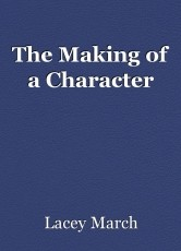 The Making of a Character