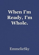 When I'm Ready, I'm Whole.