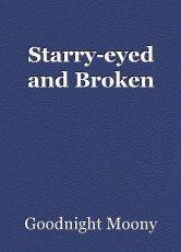 Starry-eyed and Broken