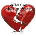 Mad at Love (Addiction's Victim)