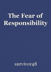 The Fear of Responsibility