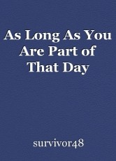 As Long As You Are Part of That Day