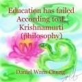 Education has failed According to J. Krishnamurti (philosophy)