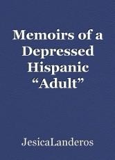 "Memoirs of a Depressed Hispanic ""Adult"""