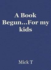 A Book Begun...For my kids