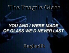 The Fragile Glass