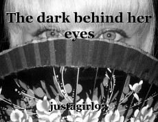 The dark behind her eyes