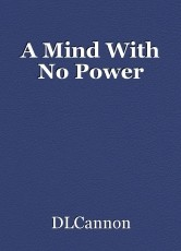 A Mind With No Power