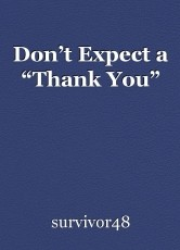 """Don't Expect a """"Thank You"""""""