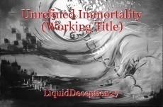 Unrefined Immortality (Working Title)