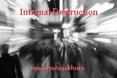 Internal Destruction