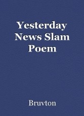 Yesterday News Slam Poem
