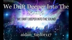 We Drift Deeper Into The Sound
