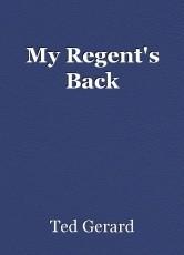 My Regent's Back