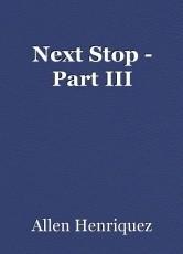 Next Stop - Part III