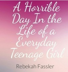 The Horrible Day in an Everyday Teenage Girl's Life