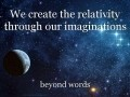 We create the relativity through our imaginations