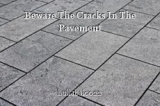 Beware The Cracks In The Pavement