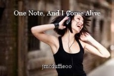 One Note, And I Come Alive
