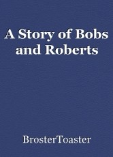A Story of Bobs and Roberts
