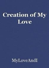 Creation of My Love
