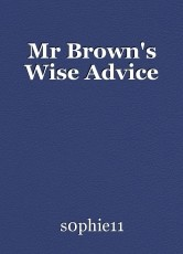 Mr Brown's Wise Advice