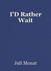 I'D Rather Wait