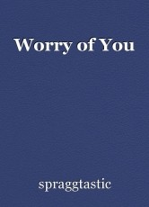 Worry of You