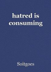 hatred is consuming