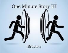 One Minute Story III