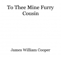 To Thee Mine Furry Cousin