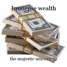 Immense wealth