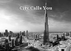 City Calls You