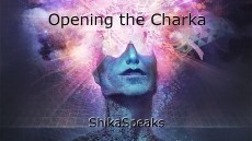 Opening the Charka