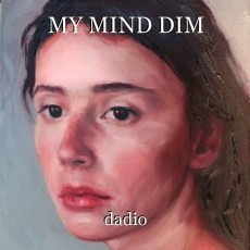MY MIND DIM