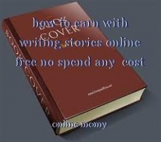 how to earn with writing stories online free no spend any  cost