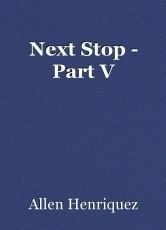 Next Stop - Part V