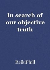 In search of our objective truth