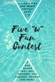 "Five ""W"" Fun Contest"