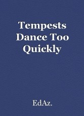 Tempests Dance Too Quickly