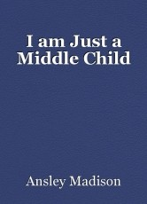 I am Just a Middle Child